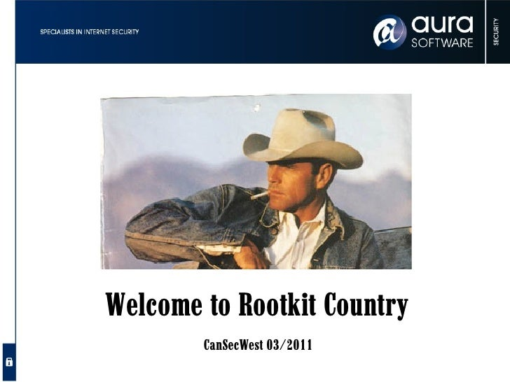 Welcome to Rootkit Country        CanSecWest 03/2011