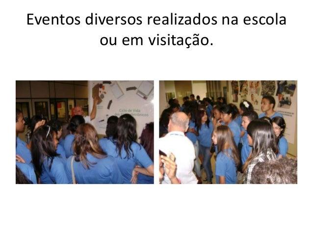Eventos diversos realizados na escola          ou em visitação.