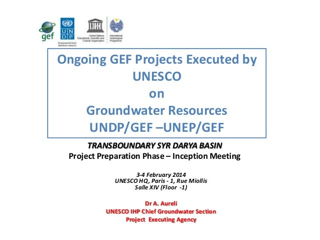 Ongoing GEF Projects Executed by UNESCO on Groundwater Resources UNDP/GEF –UNEP/GEF GROUNDWATER MANAGEMENT IN THE TRANSBOU...