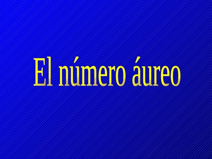 """El número áureo, también denominado:""""número de oro"""" """"número dorado"""" """"sección áurea"""" """"razón áurea"""" """"razón dorada"""" """"media áu..."""