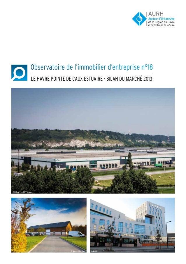 Observatoire de l'immobilier d'entreprise n°18  Le Havre pointe de caux estuaire - bilan du marché 2013  © XPlog – La 25èm...
