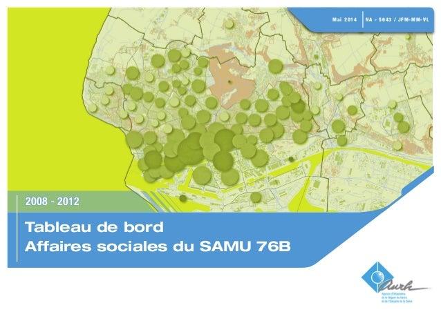 2008 - 2012  Tableau de bord  Affaires sociales du SAMU 76B  Mai 2014 NA - 5643 / JFM-MM-VL