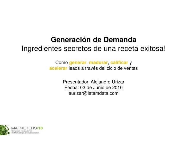 Generación de Demanda<br />Ingredientes secretos de una receta exitosa!<br />Como generar, madurar, calificary acelerar le...
