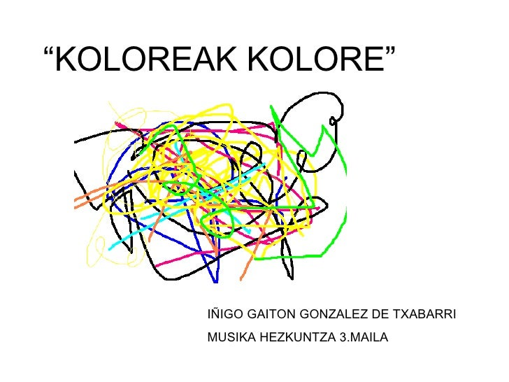 """"""" KOLOREAK KOLORE"""" IÑIGO GAITON GONZALEZ DE TXABARRI MUSIKA HEZKUNTZA 3.MAILA"""