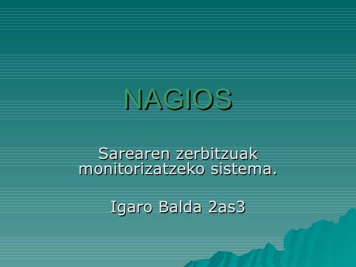 NAGIOS Sarearen zerbitzuak monitorizatzeko sistema. Igaro Balda 2as3