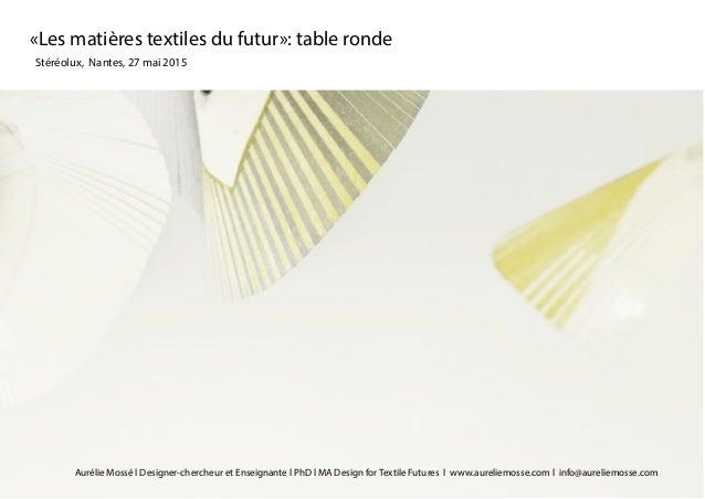 Stéréolux, Nantes, 27 mai 2015 «Les matières textiles du futur»: table ronde Aurélie Mossé l Designer-chercheur et Enseign...