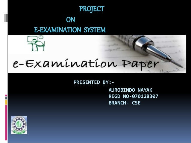 project                                on         E-examination  System<br />presented by:-<br />Aurobindonayak<br />regd ...