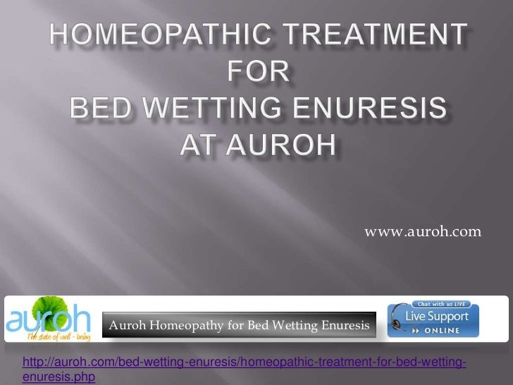 Homeopathic Treatment forBed Wetting Enuresis at Auroh<br />www.auroh.com<br />Auroh Homeopathy for Bed Wetting Enuresis<b...