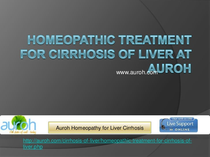 Homeopathic Treatment for Cirrhosis of Liver at Auroh<br />www.auroh.com<br />Auroh Homeopathy for Liver Cirrhosis<br />ht...