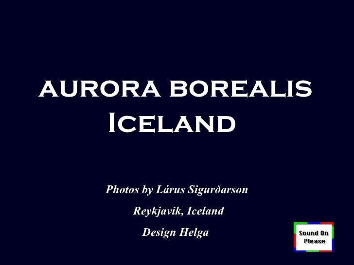 aurora borealis Iceland  Photos by Lárus Sigurðarson  Reykjavik, Iceland   Design Helga