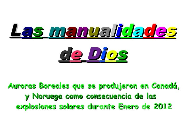 Las manualidades     de DiosAuroras Boreales que se produjeron en Canadá,    y Noruega como consecuencia de las  explosion...