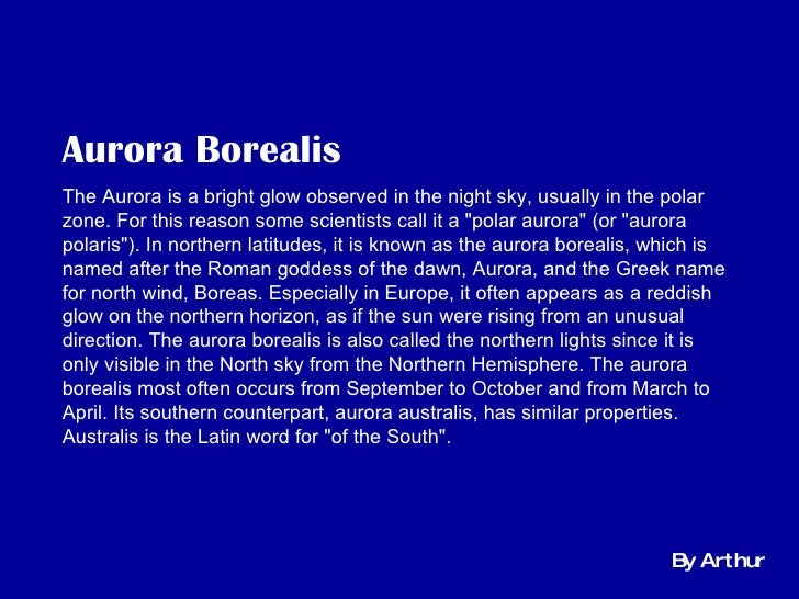 Aurora Borealis   The Aurora is a bright glow observed in the night sky, usually in the polar zone. For this reason some s...
