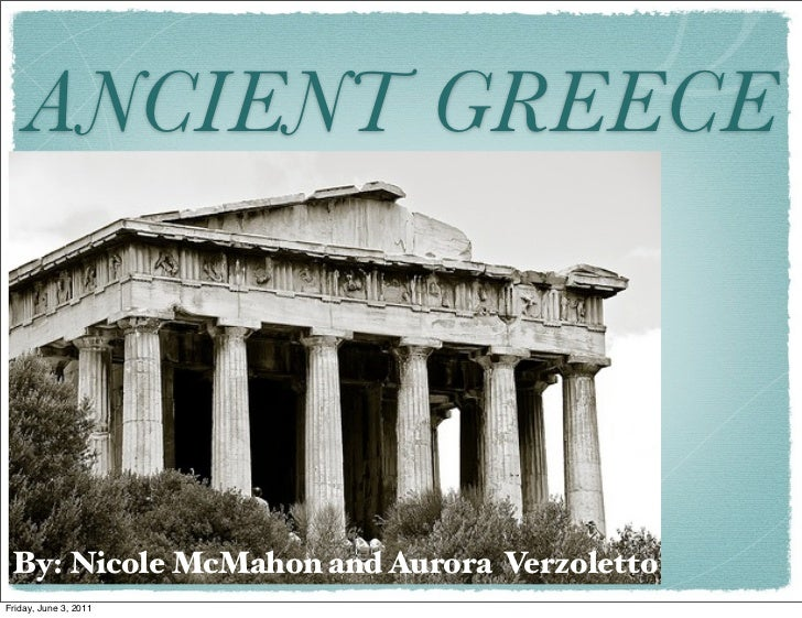 ANCIENT GREECE By: Nicole McMahon and Aurora VerzolettoFriday, June 3, 2011