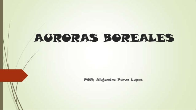 AURORAS BOREALES     POR; Alejandra Pérez Lopez