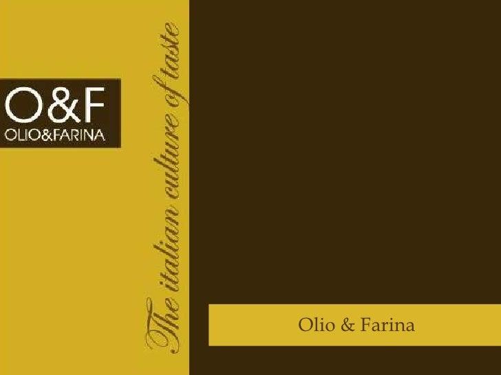 La philosophy<br />Olio & Farina<br />