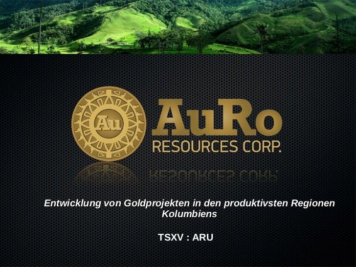 Entwicklung von Goldprojekten in den produktivsten Regionen Kolumbiens TSXV : ARU