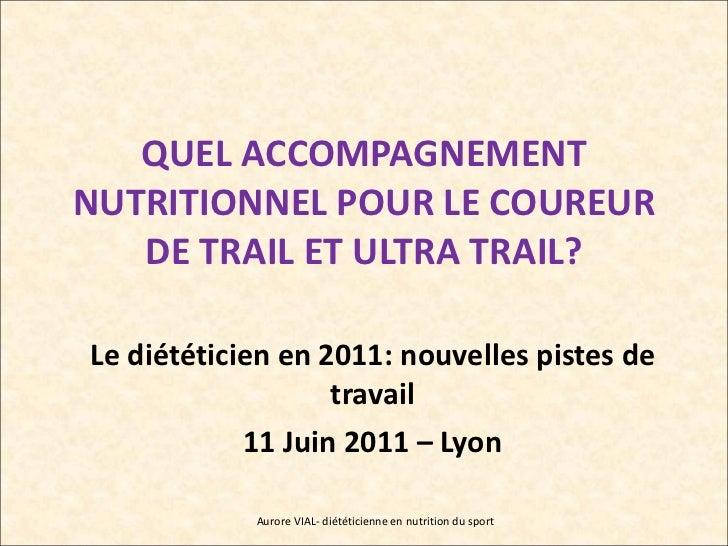 QUEL ACCOMPAGNEMENT NUTRITIONNEL POUR LE COUREUR DE TRAIL ET ULTRA TRAIL? Le diététicien en 2011: nouvelles pistes de trav...