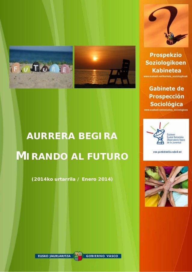 AURRERA BEGIRA  MIRANDO AL FUTURO (2014ko urtarrila / Enero 2014)  www.gaztebehatokia.euskadi.net