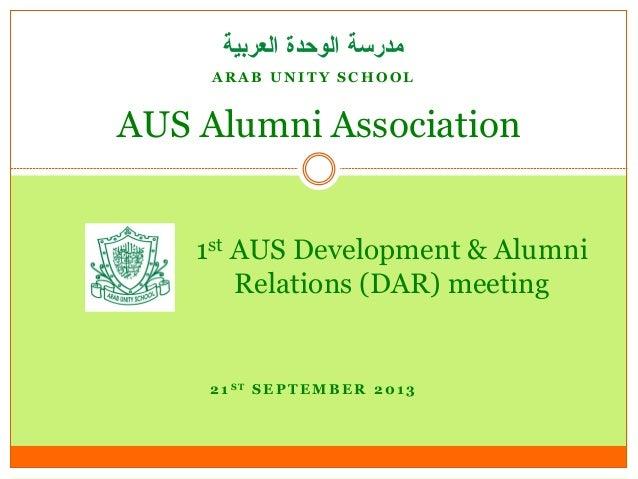 A R A B U N I T Y S C H O O L AUS Alumni Association 1st AUS Development & Alumni Relations (DAR) meeting 2 1 S T S E P T ...
