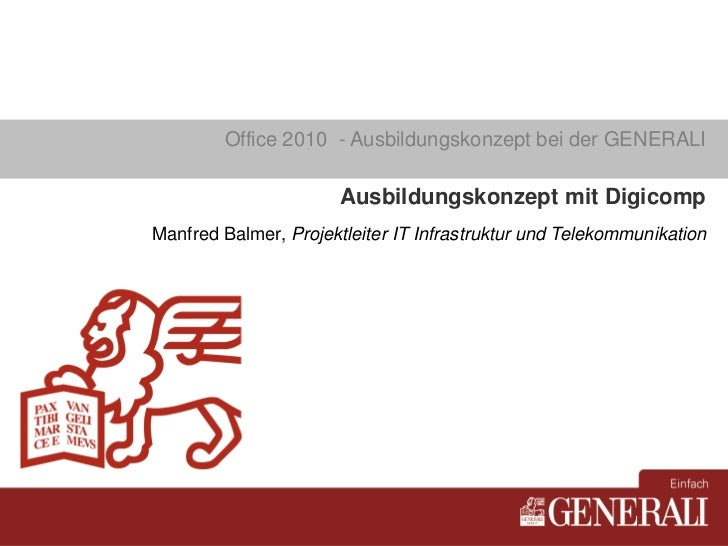 Office 2010 - Ausbildungskonzept bei der GENERALI                         Ausbildungskonzept mit Digicomp Manfred Balmer, ...