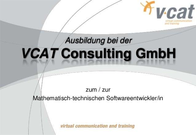 Ausbildung bei der  VCAT Consulting GmbH zum / zur Mathematisch-technischen Softwareentwickler/in