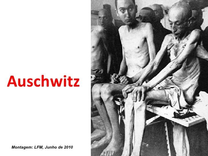 Auschwitz Montagem: LFM, Junho de 2010