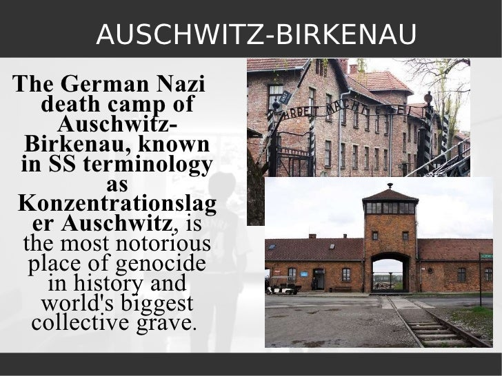 AUSCHWITZ-BIRKENAU <ul><li>The  German  Nazi death camp of Auschwitz-Birkenau, known in SS terminology as Konzentrationsla...