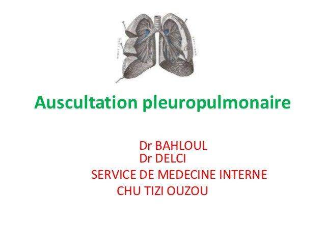 Auscultation pleuropulmonaire              Dr BAHLOUL              Dr DELCI      SERVICE DE MEDECINE INTERNE          CHU ...