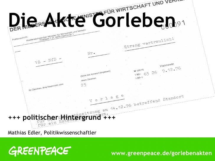 Die Akte Gorleben    +++ politischer Hintergrund +++  Mathias Edler, Politikwissenschaftler                               ...