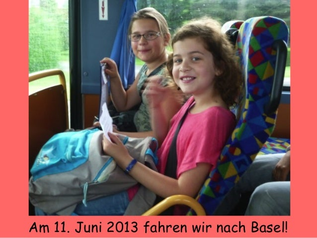 Am 11. Juni 2013 fahren wir nach Basel!