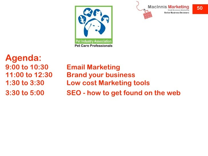 50Agenda:9:00 to 10:30    Email Marketing11:00 to 12:30   Brand your business1:30 to 3:30     Low cost Marketing tools3:30...