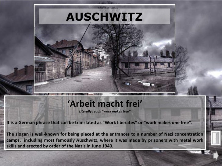 "' Arbeit macht frei' Literally reads ""work makes free"" It is a German phrase that can be translated as ""Work liberates"" or..."