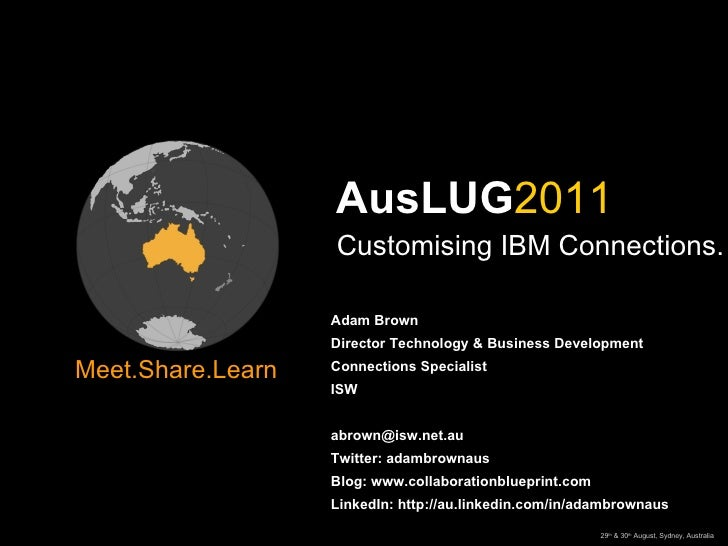 <ul>Customising IBM Connections. </ul><ul>Adam Brown Director Technology & Business Development Connections Specialist ISW...