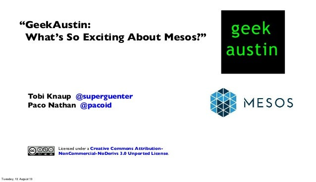 """Tobi Knaup @superguenter Paco Nathan @pacoid """"GeekAustin: What's So Exciting About Mesos?"""" Licensed under a Creative Commo..."""