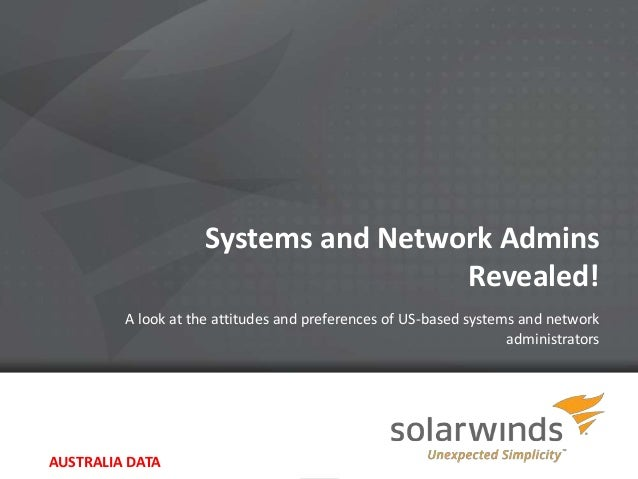 Systems and Network Admins                                      Revealed!         A look at the attitudes and preferences ...