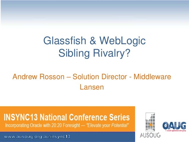 Glassfish & WebLogic Sibling Rivalry? Andrew Rosson – Solution Director - Middleware Lansen