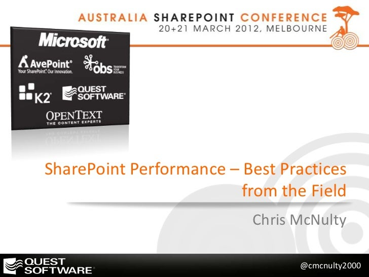 SharePoint Performance – Best Practices                         from the Field                          Chris McNulty     ...