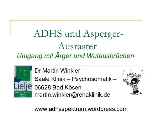 ADHS und AspergerAusraster  Umgang mit Ärger und Wutausbrüchen Dr Martin Winkler Saale Klinik – Psychosomatik – 06628 Bad ...