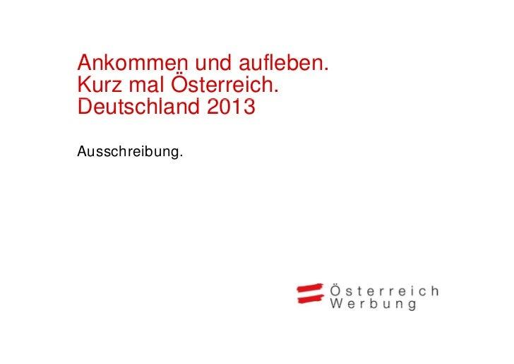 Ankommen und aufleben.A k          d fl bKurz mal Österreich.DeutschlandD t hl d 2013Ausschreibung.