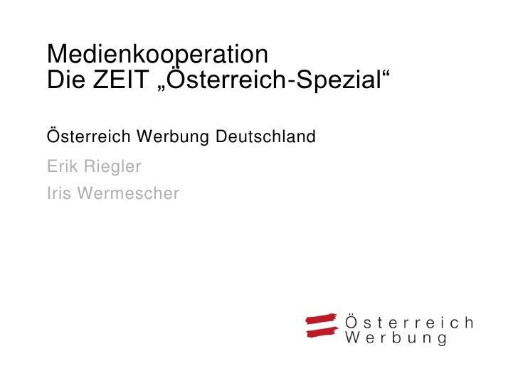"""MedienkooperationDie ZEIT """"Österreich-Spezial""""Österreich Werbung DeutschlandErik RieglerIris Wermescher"""