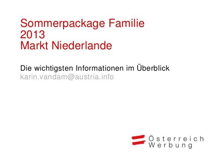 Sommerpackage Familie2013Markt NiederlandeDie wichtigsten Informationen im Überblickkarin.vandam@austria.info