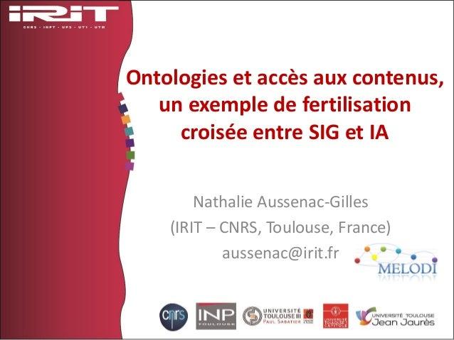 Ontologies et accès aux contenus, un exemple de fertilisation croisée entre SIG et IA Nathalie Aussenac-Gilles (IRIT – CNR...