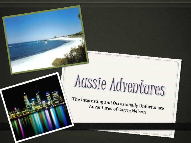 Aussie Adventures<br />The Interesting and Occasionally Unfortunate Adventures of Carrie Nelson<br />