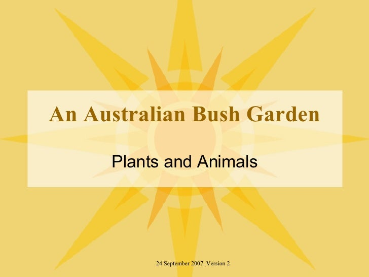 An Australian Bush Garden Plants and Animals 24 September 2007. Version 2