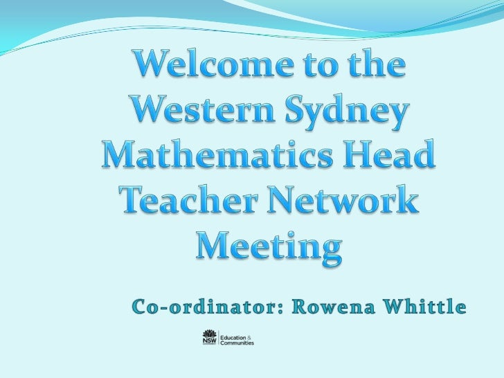 Welcome to the Western Sydney Mathematics Head Teacher Network Meeting<br />Co-ordinator: Rowena Whittle<br />