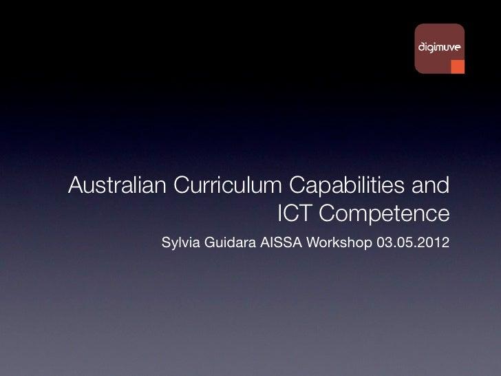 Australian Curriculum Capabilities and                     ICT Competence         Sylvia Guidara AISSA Workshop 03.05.2012