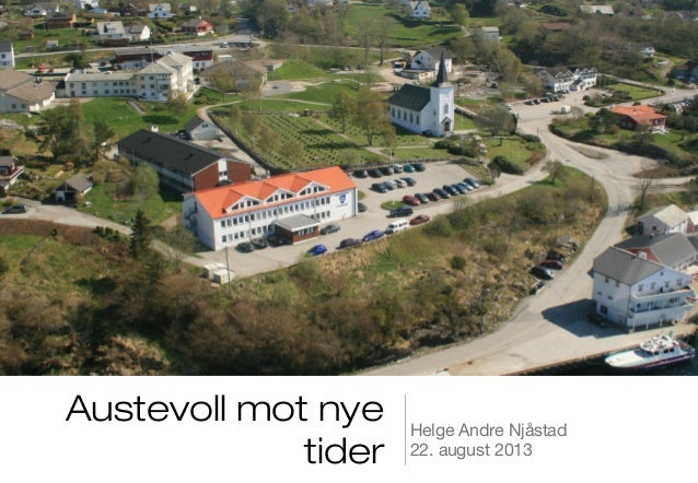 Austevoll mot nye tider Helge Andre Njåstad 22. august 2013