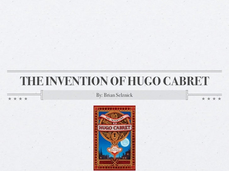 THE INVENTION OF HUGO CABRET           By: Brian Selznick