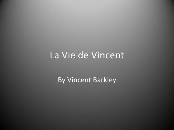 La Vie de Vincent By Vincent Barkley
