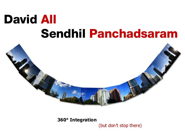 David  All   Sendhil  Panchadsaram 360° Integration   (but don't stop there)